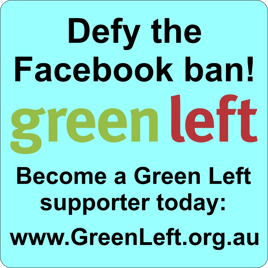 Defy the Facebook ban: become a Green Left supporter
