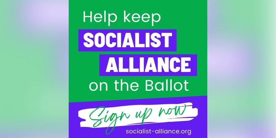 Help keep Socialist Alliance on the ballot