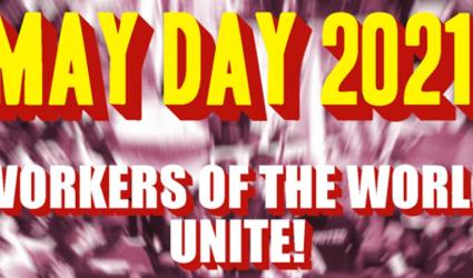 May Day 2021: Vaccinate workers from savage capitalist virus